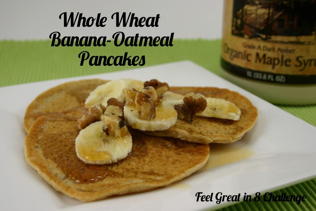 Whole Wheat Banana Oatmeal Pancakes | Feel Great in 8