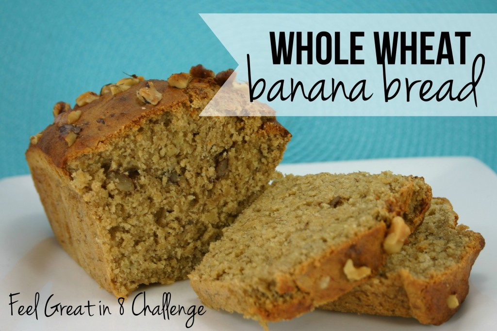 Healthy Whole Wheat Banana Bread | Feel Great in 8