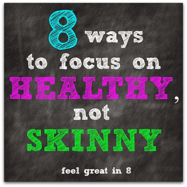 I hope as you are working on a healthier lifestyle, that you will put healthy, not skinny, first on your priority list. Here are 8 of my best tips for making sure you're working toward the right goals. Feel Great in 8 #healthy #healthyisthenewskinny #tips