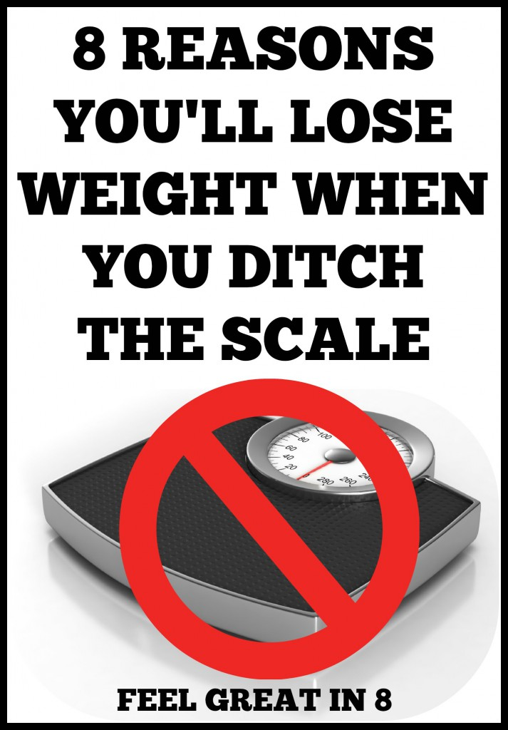 8 Reasons You'll Lose Weight When You Ditch The Scale