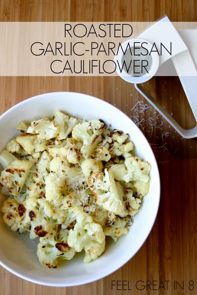 Roasted Garlic-Parmesan Cauliflower - Feel Great in 8 Blog
