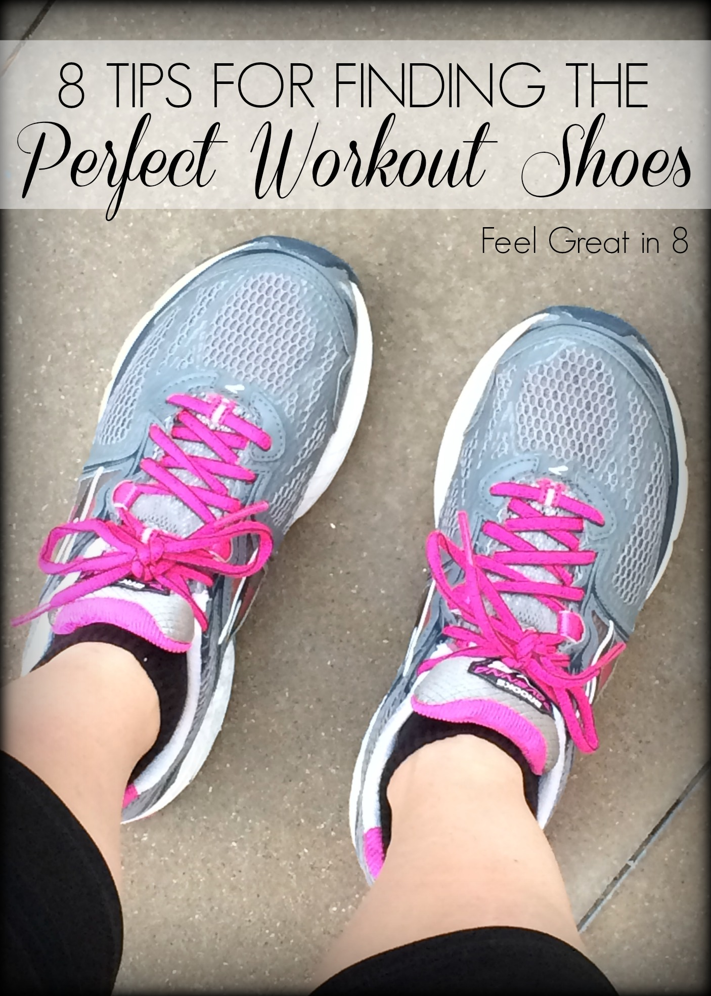8 Tips for Finding Your Perfect Workout Shoes - great tips for finding the best shoes for running or any exercise! Feel Great in 8 #fitness #running #shoes