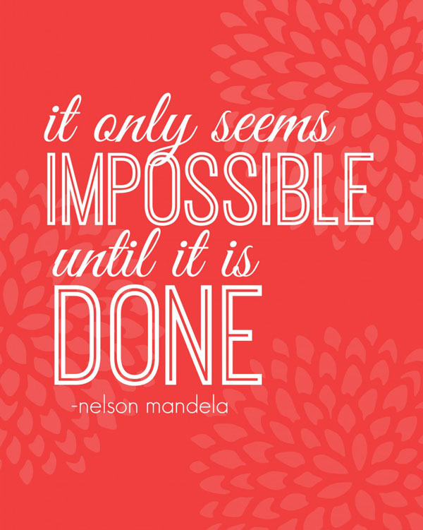Healthy Inspiration: It only seems impossible until it is done.