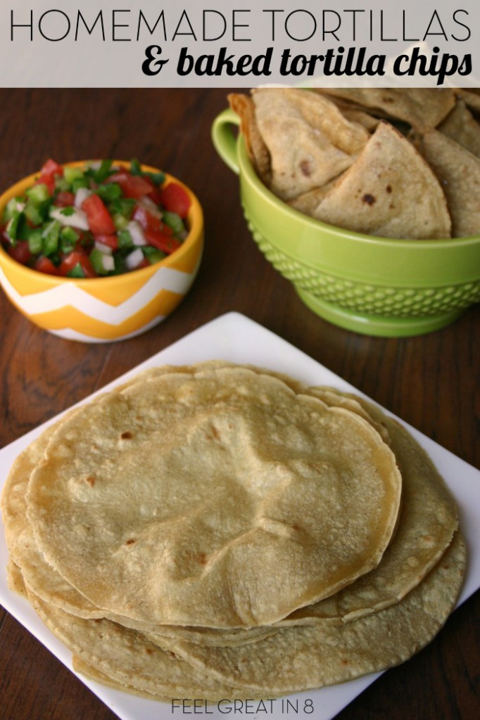 Homemade Tortillas & Baked Tortilla Chips - Feel Great in ...