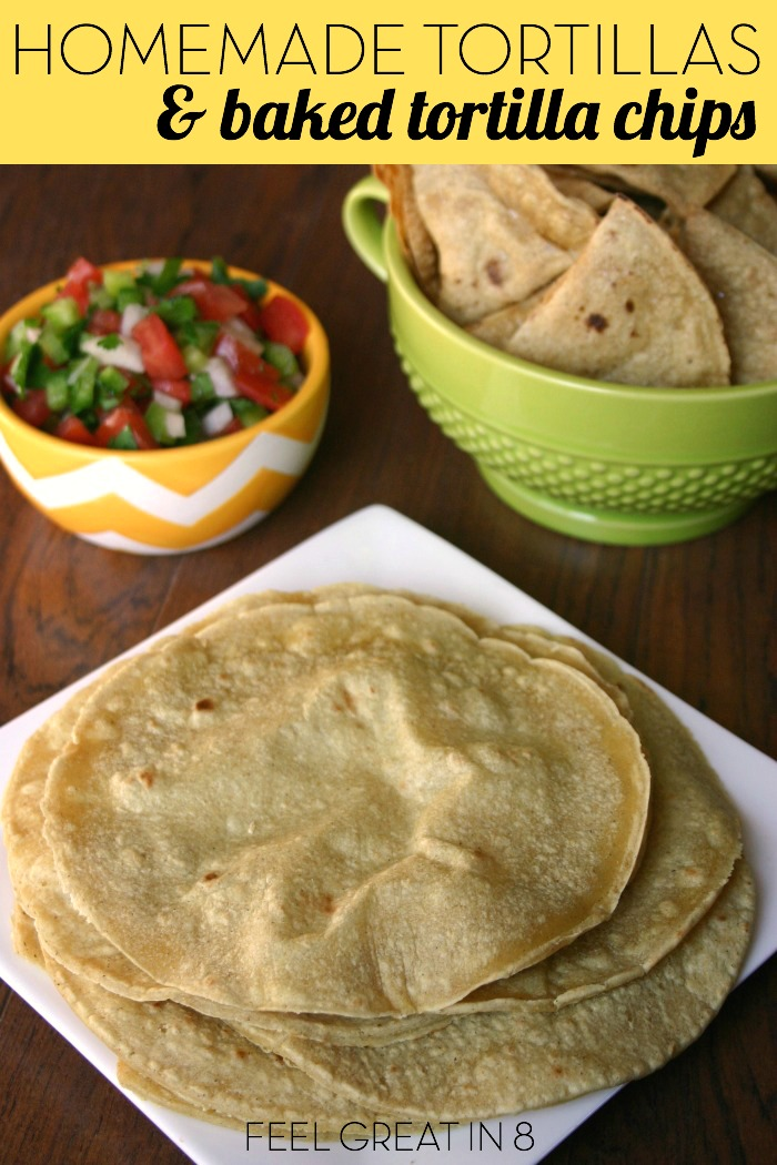 ... homemade tortillas & baked tortilla chips! | Feel Great in 8 - Healthy