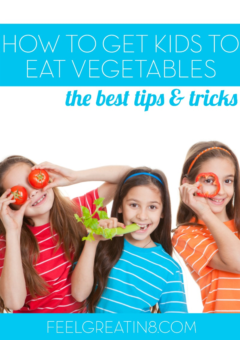 How To Get Kids to Eat Vegetables - The best tips and tricks! | Feel Great in 8