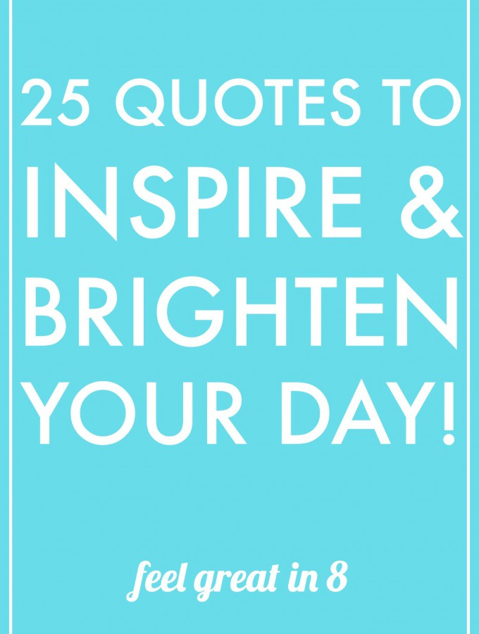 25 Quotes to Inspire & Brighten Your Day