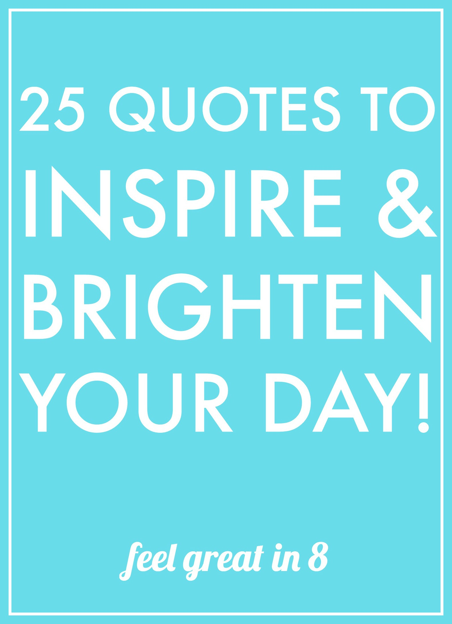 Make A Quote Picture 25 Quotes To Inspire & Brighten Your Day  Feel Great In 8 Blog