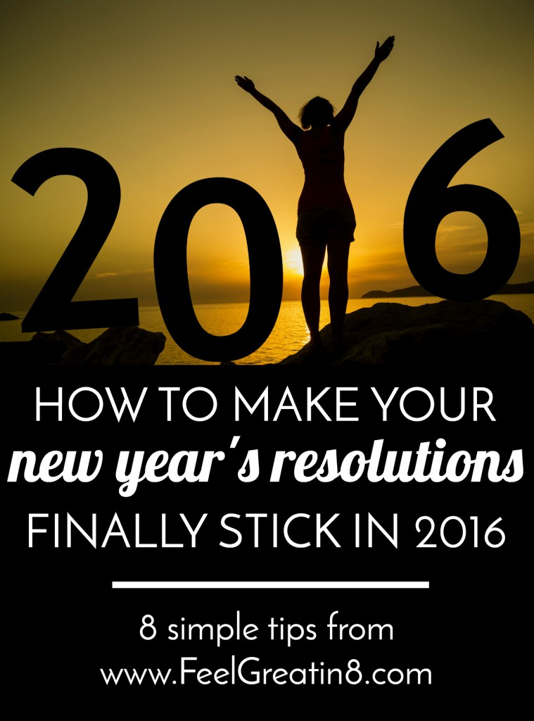 How to Make Your New Year's Resolutions Stick in 2016 | Feel Great in 8