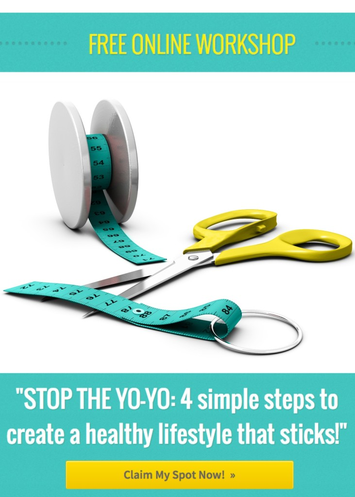 FREE LIVE ONLINE WORKSHOP called Stop the Yo-Yo: 4 Steps to create a healthy lifestyle that sticks!